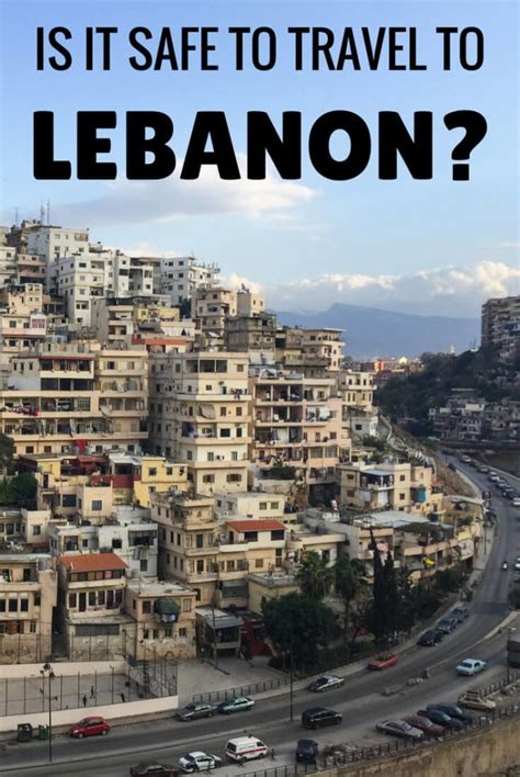 Is To by Is It Safe To Travel To Lebanon Updated To 2018 Against