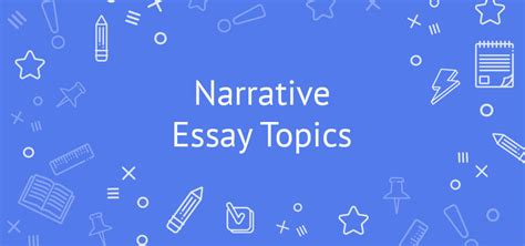 10 Topic Suggestions For Narrative Essays The Best Narrative Essay Topics And Prompts Tips Ideas Exles