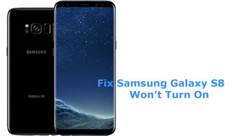 my samsung wont turn on samsung galaxy s8 won t turn on boot up how to fix it solved