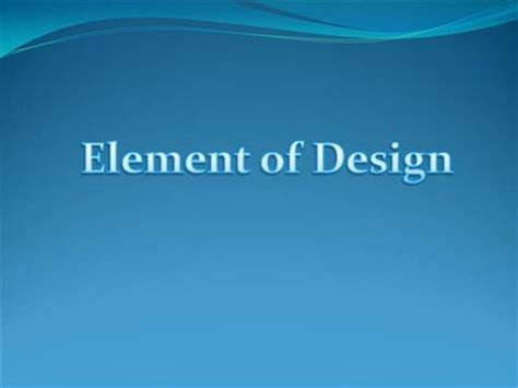 design elements ppt elements of design authorstream