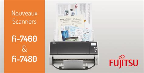 Scanner Fujitsu Fi 7480 fujitsu fi 7460 et fi 7480 2 nouveaux scanners