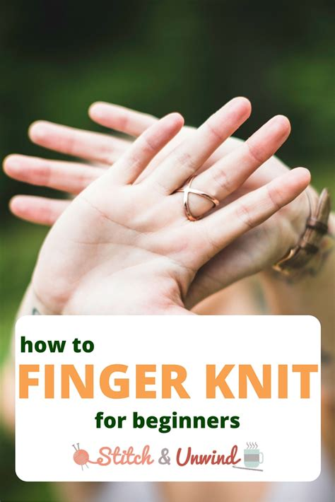 how to finger how to finger knit stitch and unwind