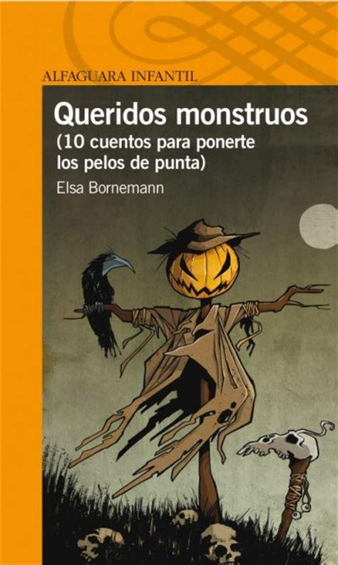 cuentos para monstruos libro queridos monstruos 10 cuentos para ponerte los pelos de punta elsa bornemann comprar libro
