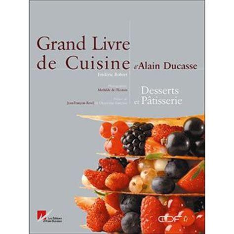 livre cuisine ducasse grand livre de cuisine d alain ducasse desserts et