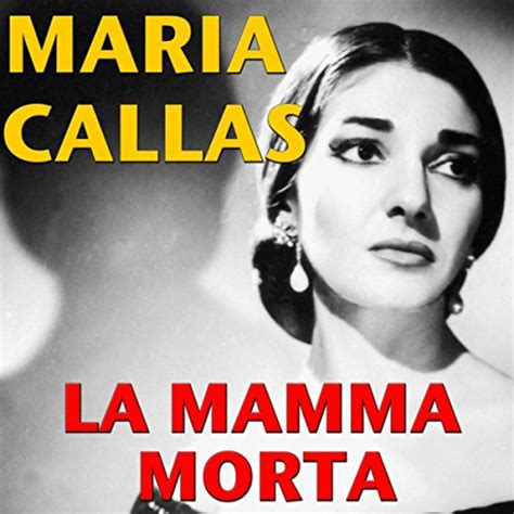 maria callas movie review la mamma morta by maria callas on music