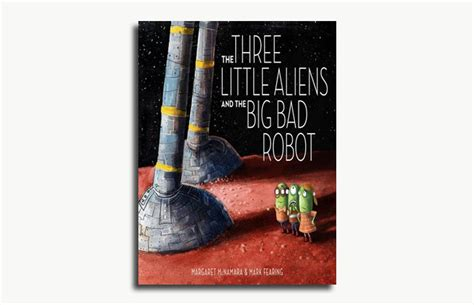libro the three little aliens 8 books for kids who are obsessed with robots fatherly