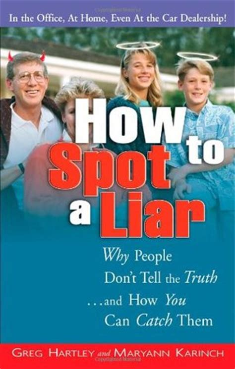 how to read and spot a liar never be lied to again books how to spot a liar why don t tell the and