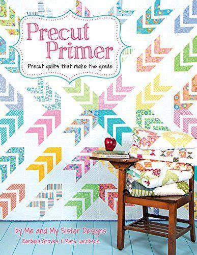 the pattern making primer book precut primer quilt pattern book by me and my sister