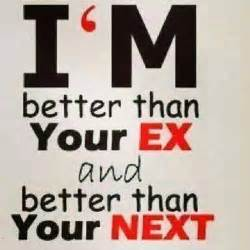 better than i m better than your ex and better then your next
