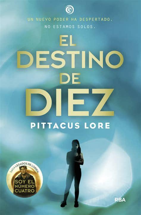 llega el destino de diez el sexto libro de los legados de lorien