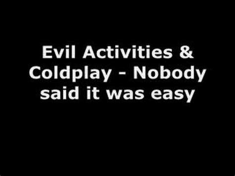 coldplay nobody said it was easy mp3 evil activities coldplay nobody said it was easy youtube