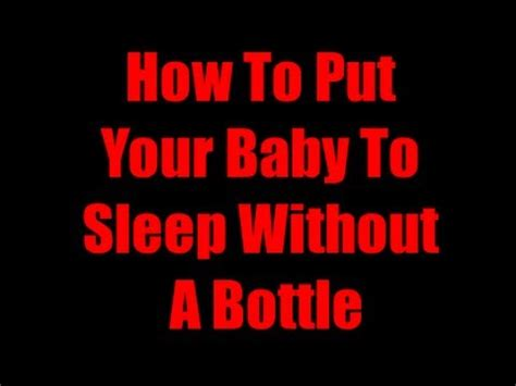 how to put a to sleep how to put your baby to sleep without a bottle fast way