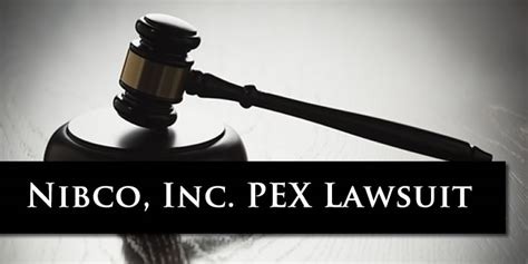 Plumbing Class Lawsuit by Nibco Pex Products Breach Of Warranty Investigation Audet Partners