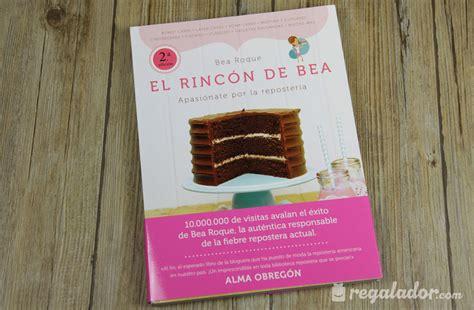libro el rincn de bea regalador com el rinc 243 n de bea el libro de recetas imprescindible para reposteros