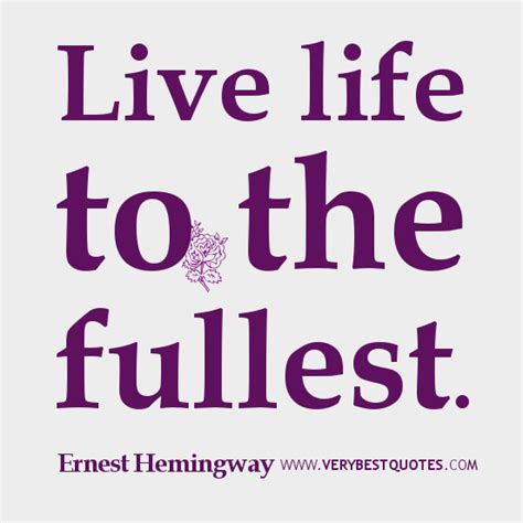 quotes about living to the fullest quotes about living your to the fullest quotesgram