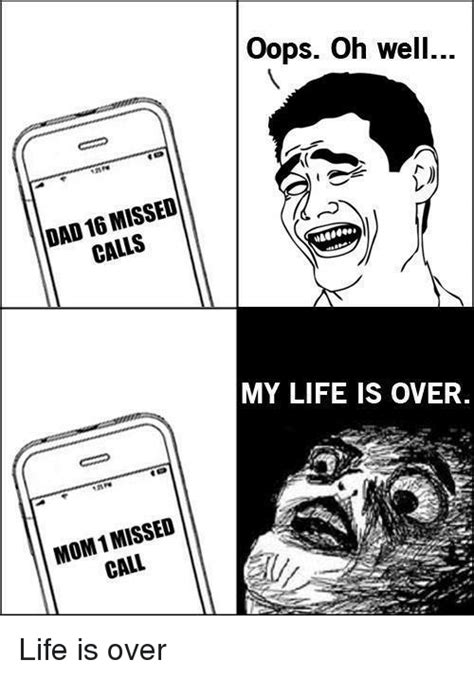 My Life Is Over Meme - missed dad calls mom missed call oops oh well my life is