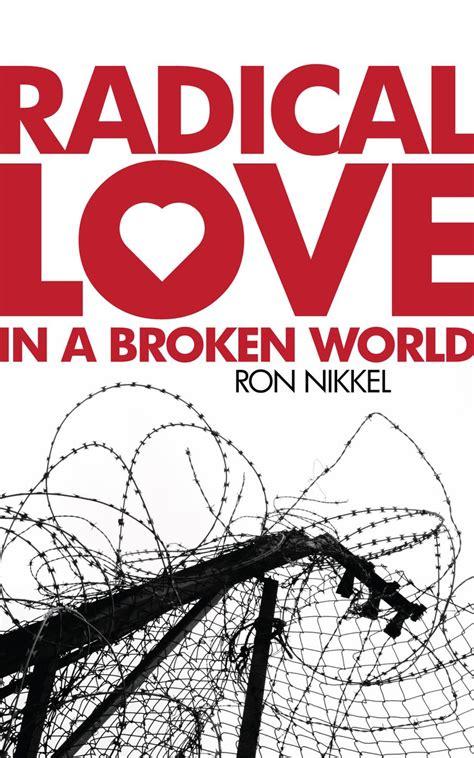 galo com galeria love broken world radical love in a broken world by ron nikkel christian focus publications