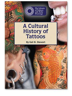 tattoo and body piercing history the library of tattoos and body piercings a cultural