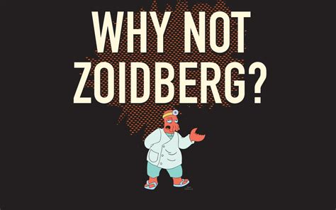 Why Not Zoidberg Meme - dr zoidberg quotes good news quotesgram