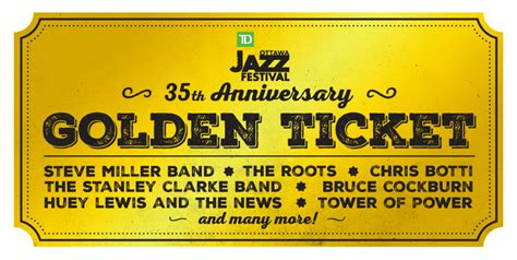 Contest The Lush Golden Ticket by 35th Anniversary Quot Golden Ticket Quot Contest Td Ottawa Jazz