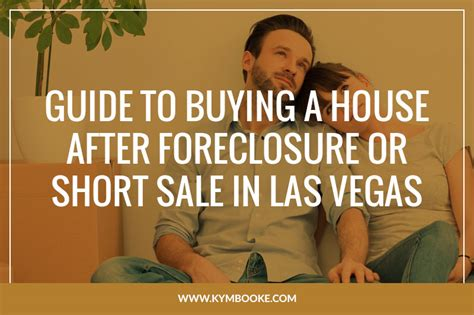 buying a house in short sale guide to buying a house after foreclosure or short sale in las vegas kym booke realtor