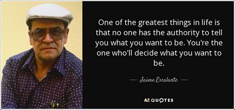 What No One Is Telling You by Top 13 Quotes By Jaime Escalante A Z Quotes