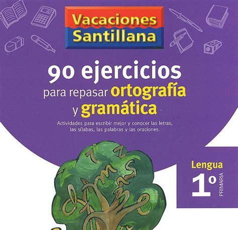 vacaciones santillana lengua ortografa 161 cu 193 nto aprendemos en el cole vacaciones santillana 90 ejercicios de ortograf 205 a y gram 193 tica