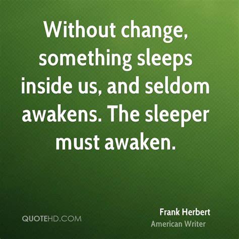 Sleeper Awaken by Frank Herbert Change Quotes Quotehd