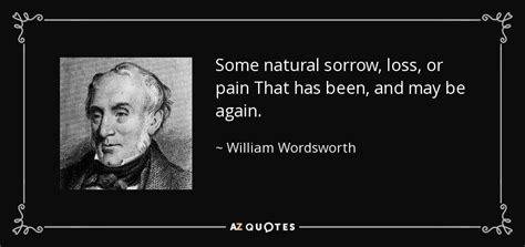May Been Again by William Wordsworth Quote Some Sorrow Loss Or