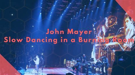slow dancing in a burning room live john mayer slow dancing in a burning room the search for