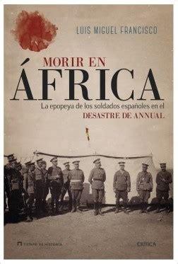 libro los tercios saben morir morir en 193 frica la epopeya de los soldados espa 241 oles en el desastre de annual francisco luis