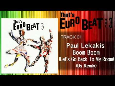 boom boom boom lets go back to my room paul lekakis boom boom let s go back to my room us remix that s beat 03 01