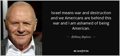 anthony hopkins israel anthony hopkins quote israel means war and destruction