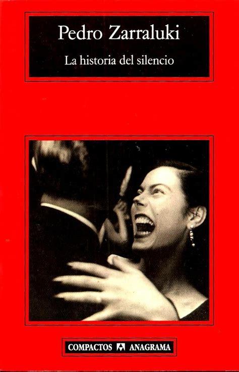 biografa del silencio 8416280045 la historia del silencio pedro zarraluki anagrama