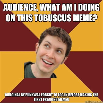 Tobuscus Memes - audience what am i doing on this tobuscus meme original