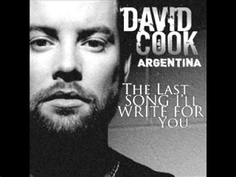 the last time i ll write about you books david cook the last song i ll write for you new song