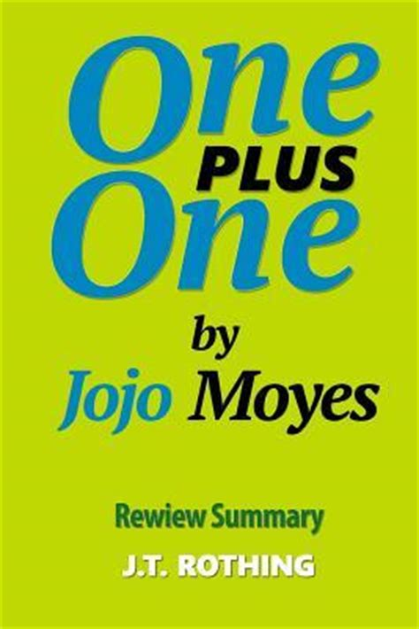 Jojo Moyes The One Plus One one plus one by jojo moyes review summary by j t rothing reviews discussion bookclubs lists