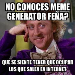 Internet Meme Generator - meme willy wonka no conoces meme generator fe 241 a que se