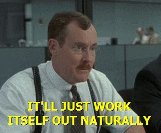Office Space Oh Gif Work Itself Out Gifs Find On Giphy