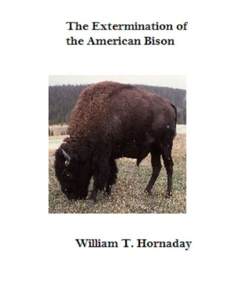 the extermination of the american bison with a sketch of its discovery and history classic reprint books the extermination of the american bison by william temple