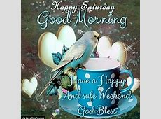 Happy Saturday Good Morning Have A Safe Weekend Pictures ... Have A Blessed Weekend Quotes