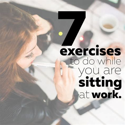 exercise while sitting at desk 7 exercises while sitting down at work or at home