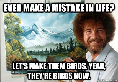 bob ross painting mistakes make a mistake in let s make them birds yeah