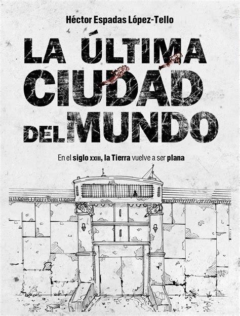 LA ÚLTIMA CIUDAD DEL MUNDO de Héctor Espadas – Distopolis