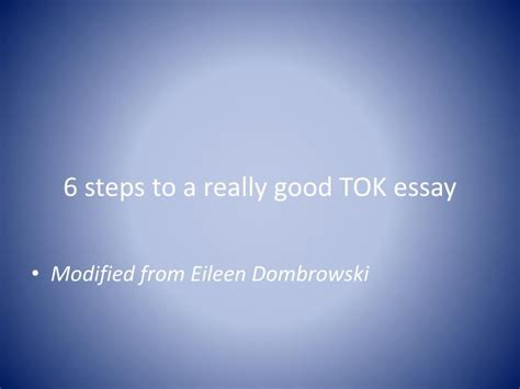 Ppt 6 Steps To A Really Good Tok Essay Powerpoint Presentation Id 2270127 Tok Presentation Ppt