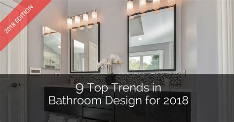 top bathroom designs 9 top trends in bathroom design for 2018 home remodeling