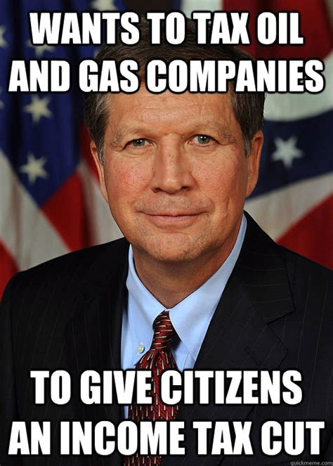 Income Tax Meme - wants to tax oil and gas companies to give citizens an