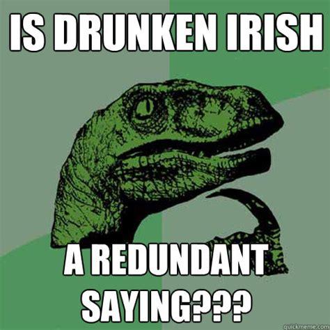 Drunken Memes - is drunken irish a redundant saying philosoraptor