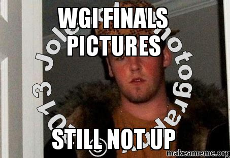 Who Still Up Meme - wgi finals pictures still not up make a meme