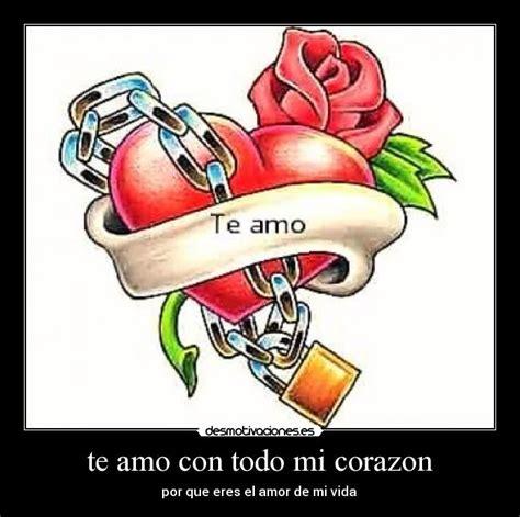 amor te amo con to do mi corazon te amo con todo mi corazon desmotivaciones